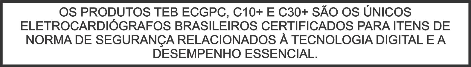 Os produtos TEB ECGPC, C10+ e C30+ são os únicos eletrocardiógrafos brasileiros certificados para itens de Norma de Segurança relacionados à tecnologia digital e a desempenho essencial.
