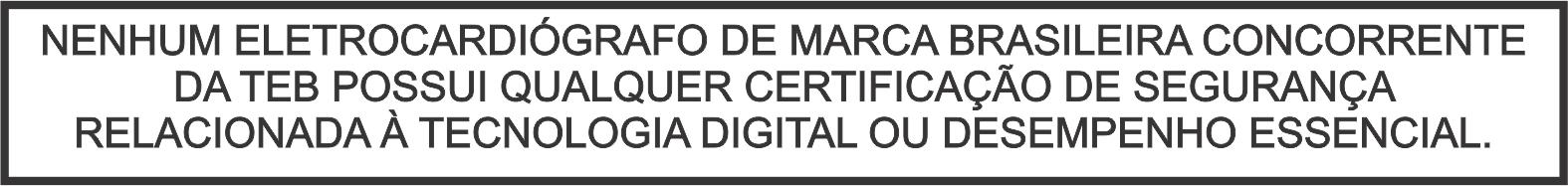 Nenhum eletrocardiógrafo de marca brasileira concorrente da TEB possui qualquer Certificação de Segurança relacionada à tecnologia digital ou desempenho essencial.