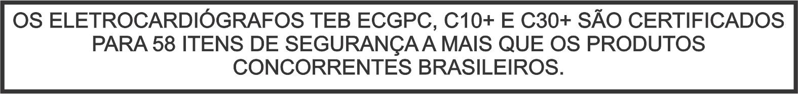 Os eletrocardiógrafos TEB ECGPC, C10+ e C30+ são Certificados para 58 itens de Segurança a mais que os produtos concorrentes brasileiros.