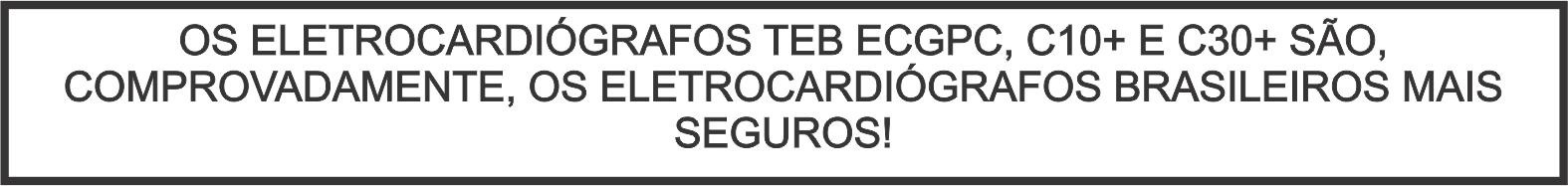 Os eletrocardiógrafos TEB ECGPC, C10+ e C30+ são, comprovadamente, os eletrocardiógrafos brasileiros mais seguros!